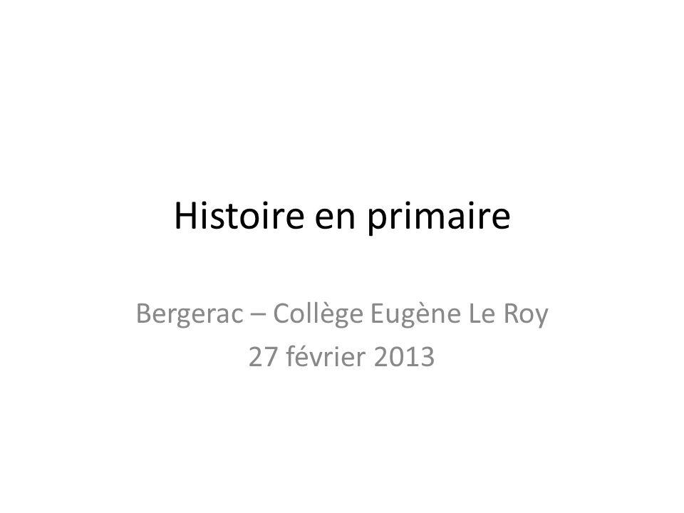 Histoire en primaire Bergerac – Collège Eugène Le Roy 27 février 2013