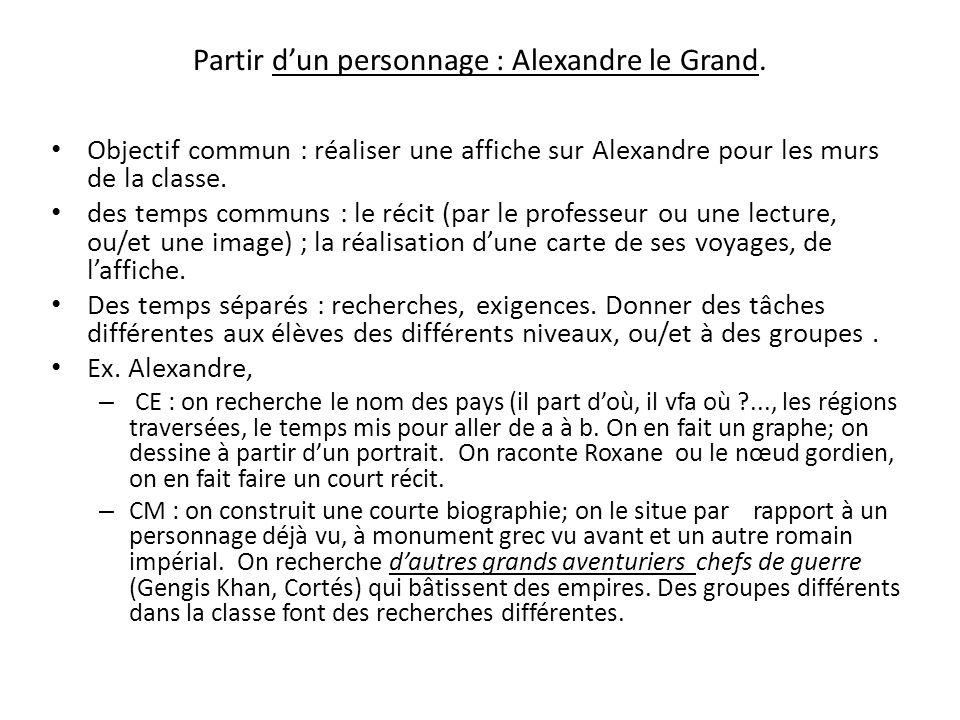 Partir dun personnage : Alexandre le Grand. Objectif commun : réaliser une affiche sur Alexandre pour les murs de la classe. des temps communs : le ré