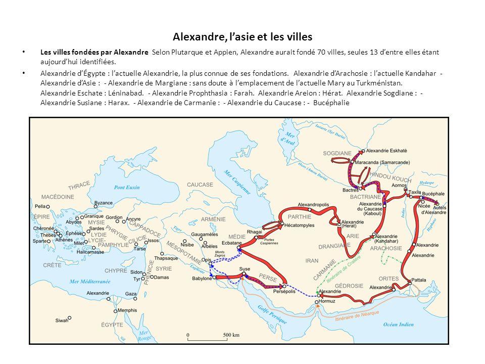 Alexandre, lasie et les villes Les villes fondées par Alexandre Selon Plutarque et Appien, Alexandre aurait fondé 70 villes, seules 13 dentre elles ét