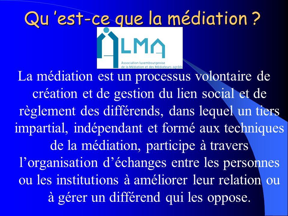 Qu est-ce que la médiation ? La médiation est un processus volontaire de création et de gestion du lien social et de règlement des différends, dans le
