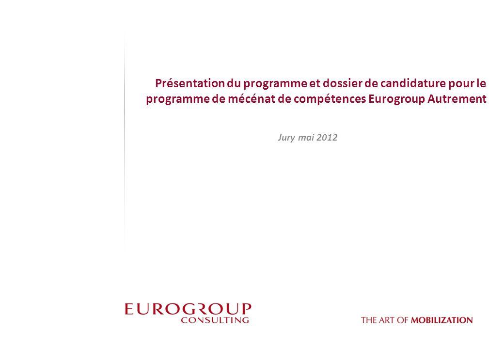 Présentation du programme et dossier de candidature pour le programme de mécénat de compétences Eurogroup Autrement Jury mai 2012