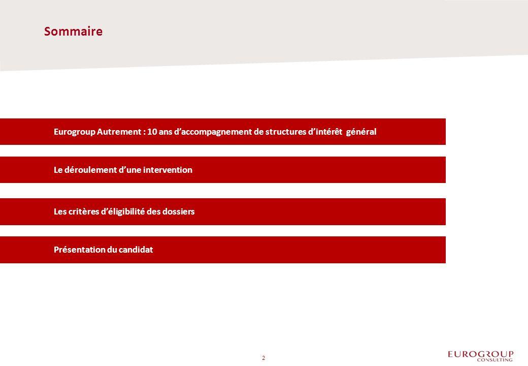 Sommaire 2 Eurogroup Autrement : 10 ans daccompagnement de structures dintérêt général Le déroulement dune intervention Les critères déligibilité des dossiers Présentation du candidat