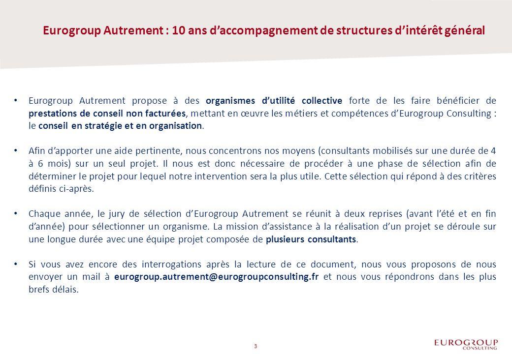 Eurogroup Autrement : 10 ans daccompagnement de structures dintérêt général 3 Eurogroup Autrement propose à des organismes dutilité collective forte d