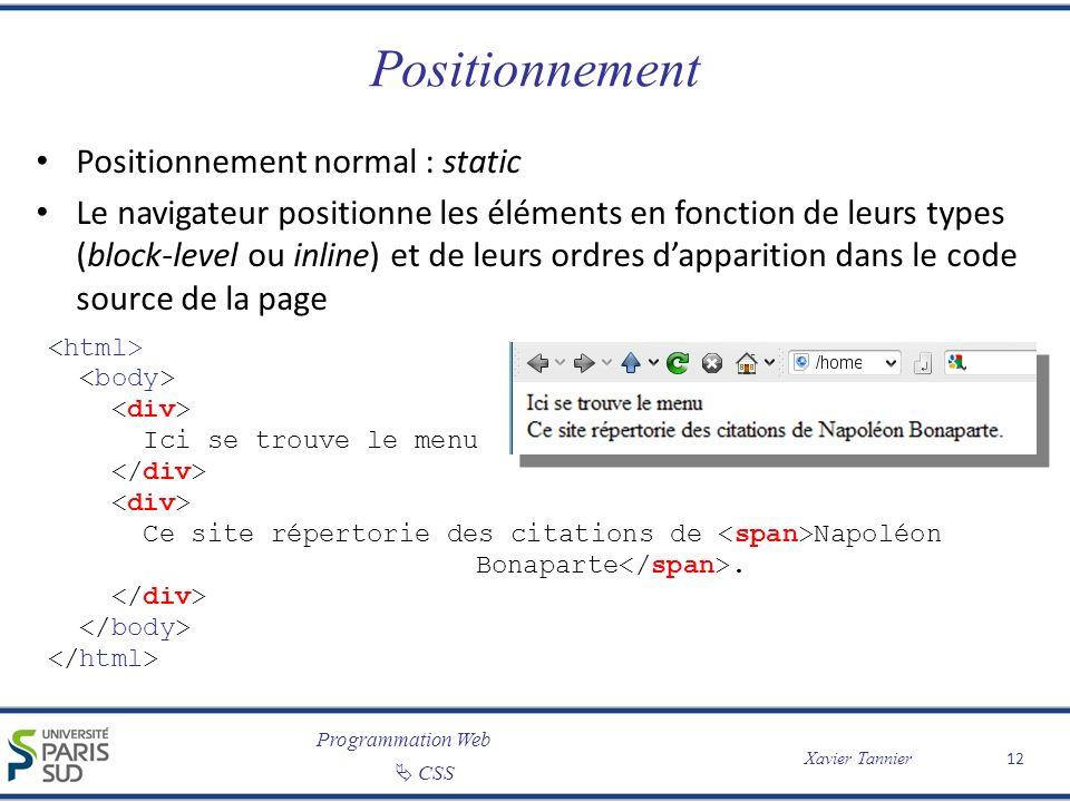 Programmation Web CSS Xavier Tannier Positionnement Positionnement normal : static Le navigateur positionne les éléments en fonction de leurs types (b