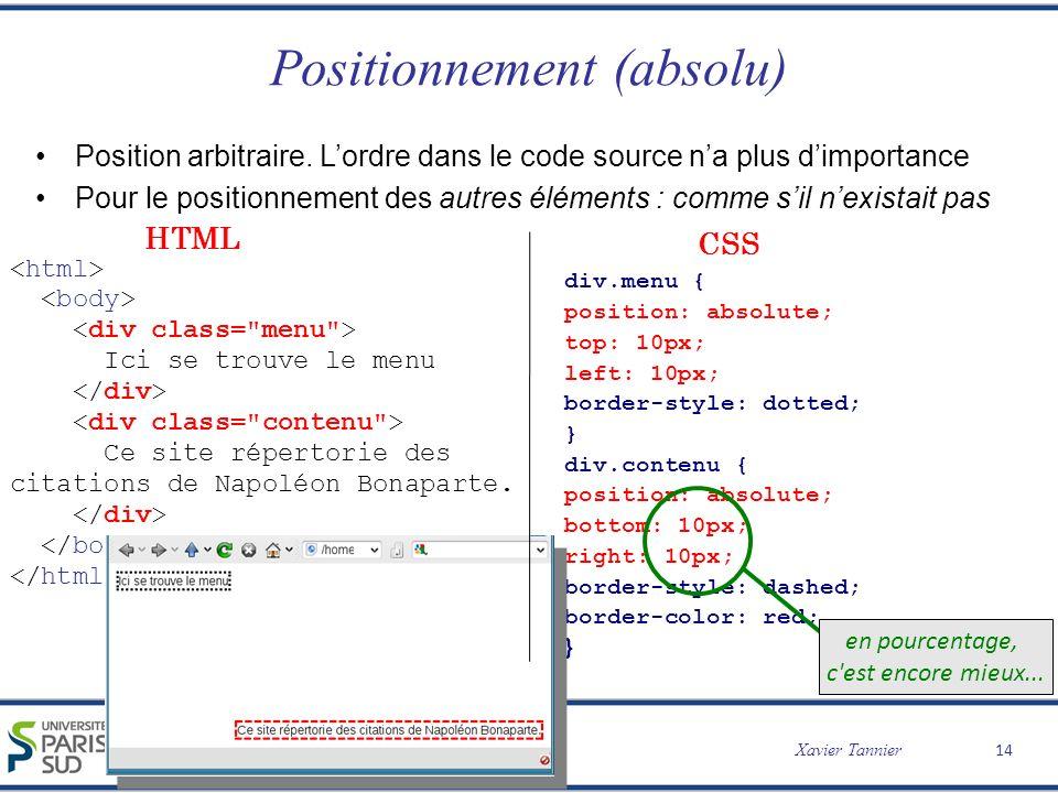 Programmation Web CSS Xavier Tannier Positionnement (absolu) Position arbitraire. Lordre dans le code source na plus dimportance Pour le positionnemen