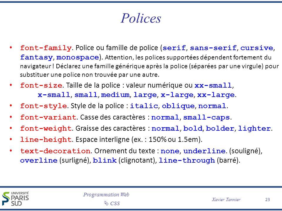 Programmation Web CSS Xavier Tannier Polices font-family. Police ou famille de police ( serif, sans-serif, cursive, fantasy, monospace ). Attention, l