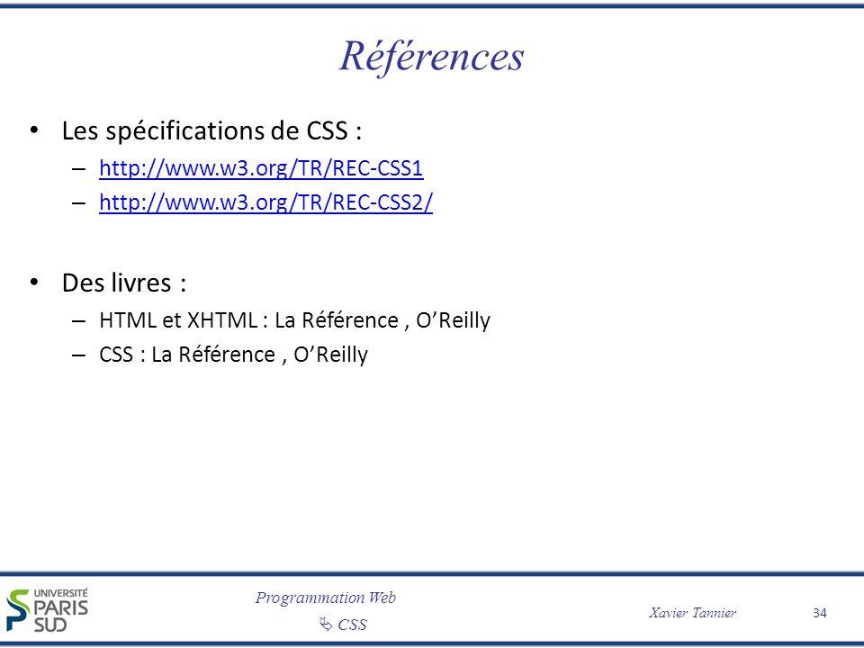 Programmation Web CSS Xavier Tannier Références Les spécifications de CSS : – http://www.w3.org/TR/REC-CSS1 http://www.w3.org/TR/REC-CSS1 – http://www