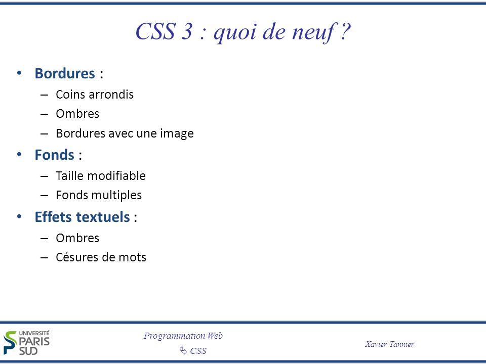 Programmation Web CSS Xavier Tannier CSS 3 : quoi de neuf ? Bordures : – Coins arrondis – Ombres – Bordures avec une image Fonds : – Taille modifiable