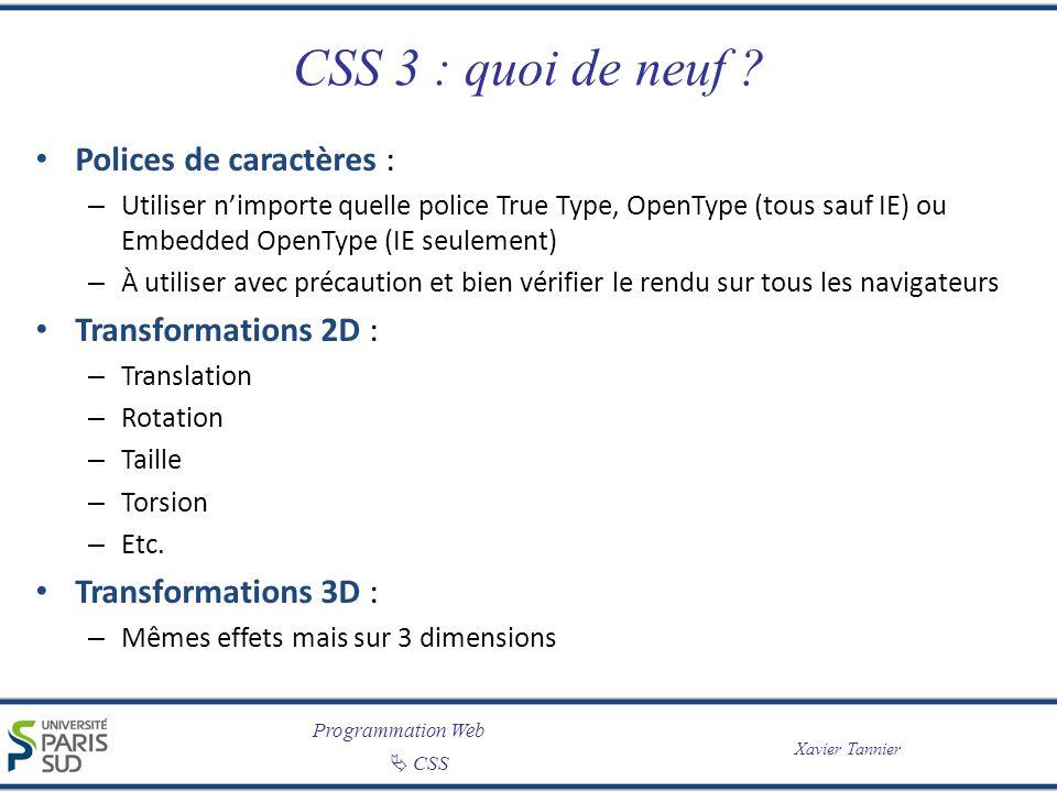 Programmation Web CSS Xavier Tannier CSS 3 : quoi de neuf ? Polices de caractères : – Utiliser nimporte quelle police True Type, OpenType (tous sauf I