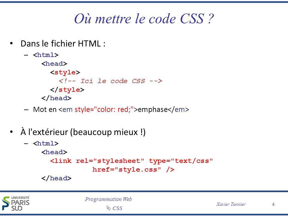 Programmation Web Xavier Tannier CSS CSS : Syntaxe 5 Introduction (X)HTML Les bases Rappels de XML Les balises CSS HTML /* sélecteur { attribut: valeur } */ body { background: black; font-family: Arial, Verdana; } /* sélecteur universel */ * { color: #cccccc; } /* sélecteur multiple */ h1, h2, h3 { font-style: italic; font-family: Georgia, sans-serif; } /* sélecteur unique */ h3 { color: red; }