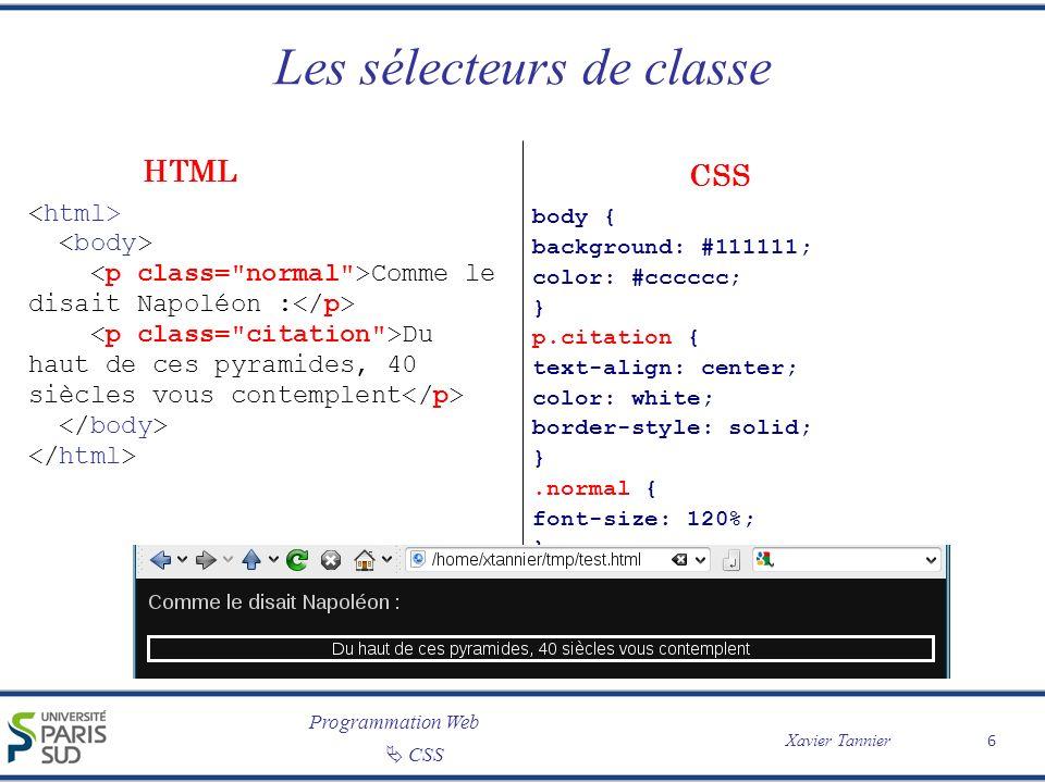 Programmation Web Xavier Tannier CSS Les sélecteurs de classe 6 body { background: #111111; color: #cccccc; } p.citation { text-align: center; color: