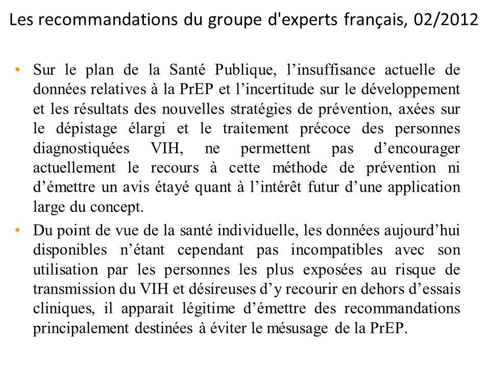 Les recommandations du groupe d'experts français, 02/2012 Sur le plan de la Santé Publique, linsuffisance actuelle de données relatives à la PrEP et l