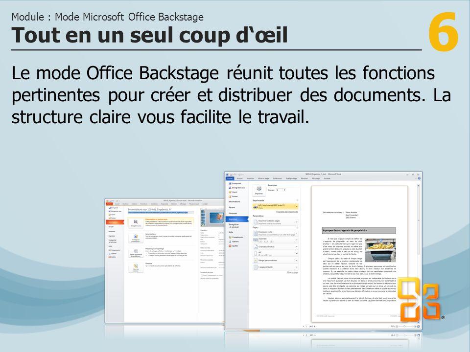6 Le mode Office Backstage réunit toutes les fonctions pertinentes pour créer et distribuer des documents.