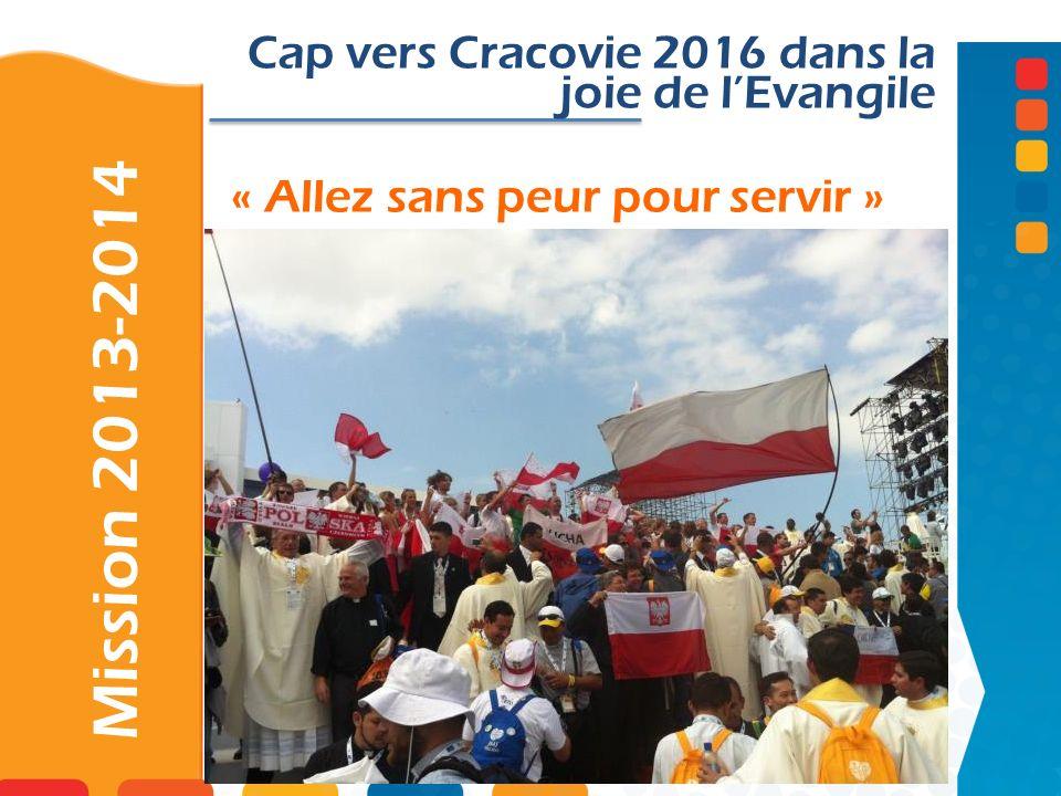 « Allez sans peur pour servir » Mission 2013-2014 Cap vers Cracovie 2016 dans la joie de lEvangile