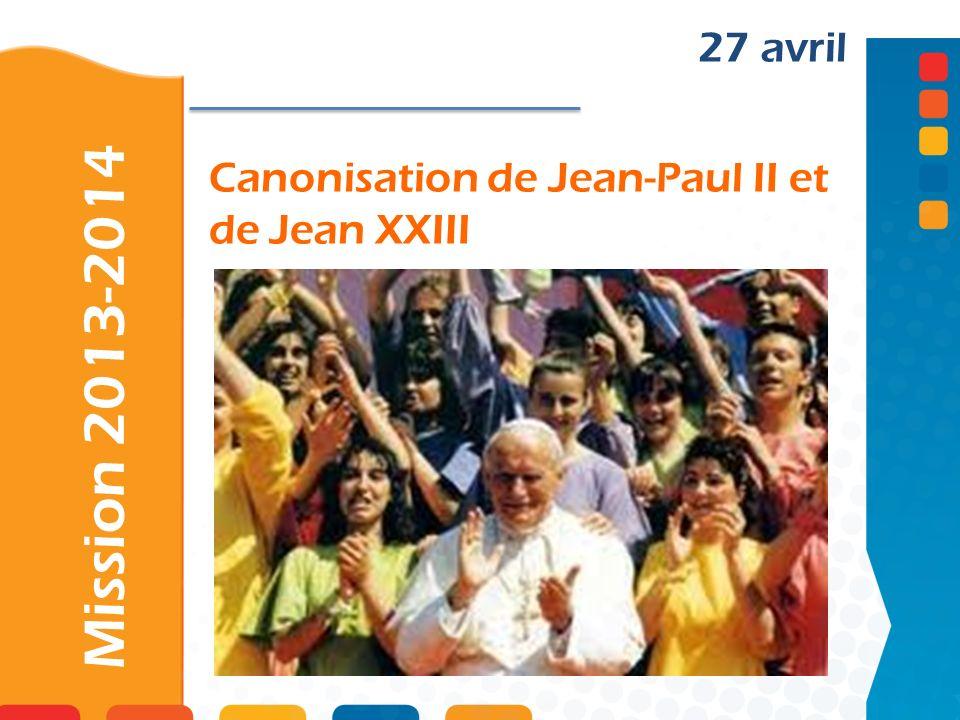 Canonisation de Jean-Paul II et de Jean XXIII Mission 2013-2014 27 avril