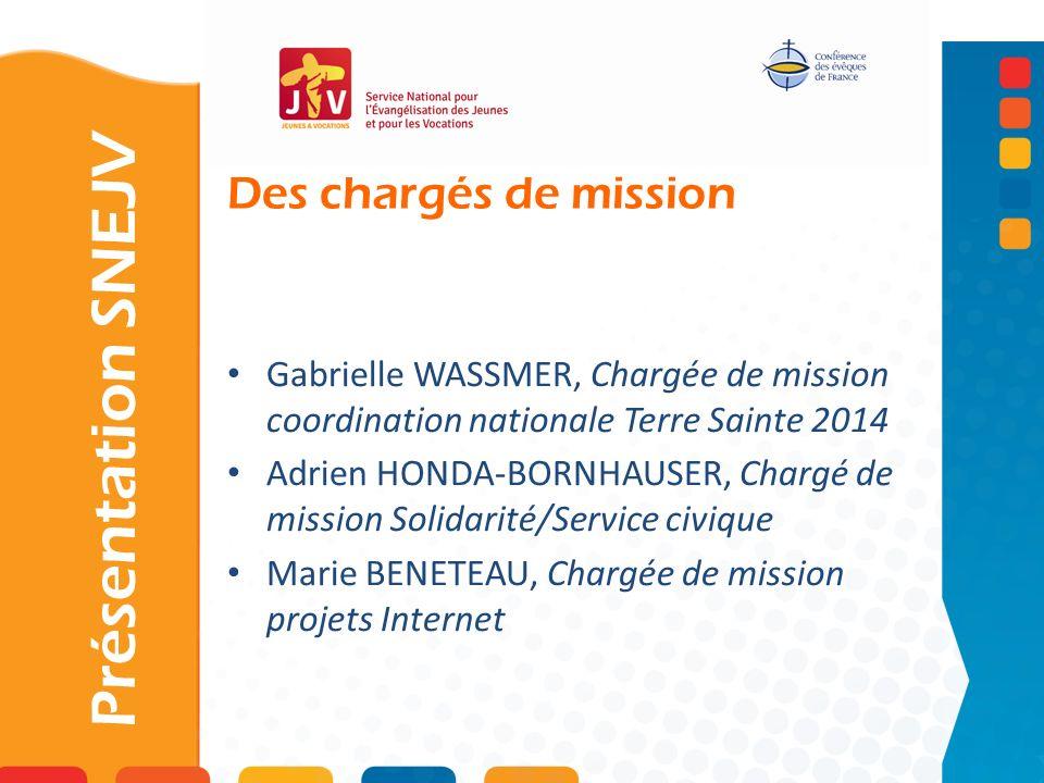 Des chargés de mission Présentation SNEJV Gabrielle WASSMER, Chargée de mission coordination nationale Terre Sainte 2014 Adrien HONDA-BORNHAUSER, Char