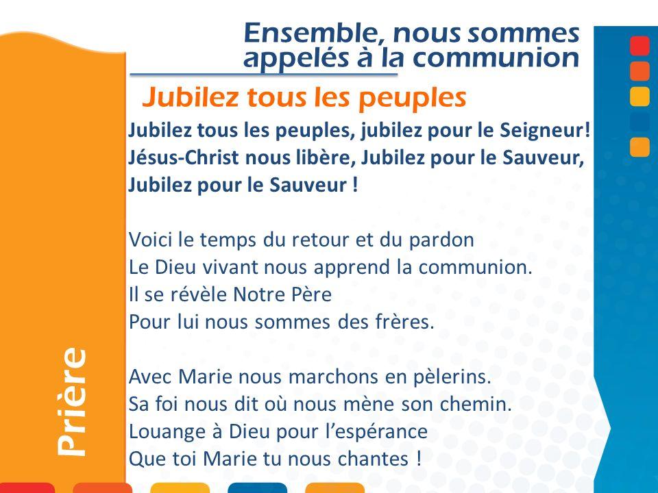 Jubilez tous les peuples Prière Ensemble, nous sommes appelés à la communion Jubilez tous les peuples, jubilez pour le Seigneur! Jésus-Christ nous lib