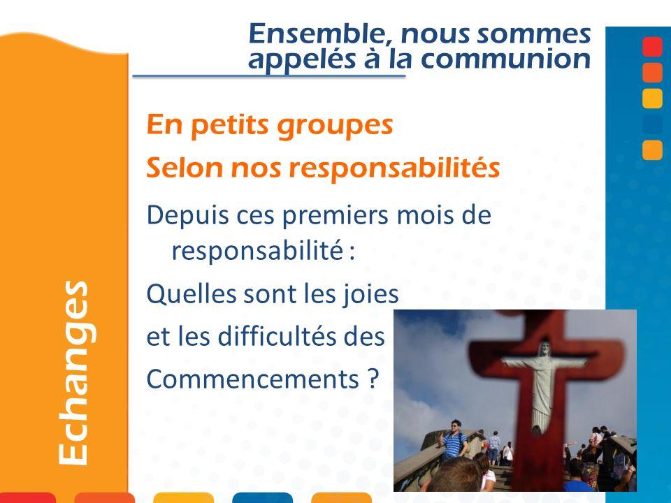 En petits groupes Selon nos responsabilités Echanges Ensemble, nous sommes appelés à la communion Depuis ces premiers mois de responsabilité : Quelles