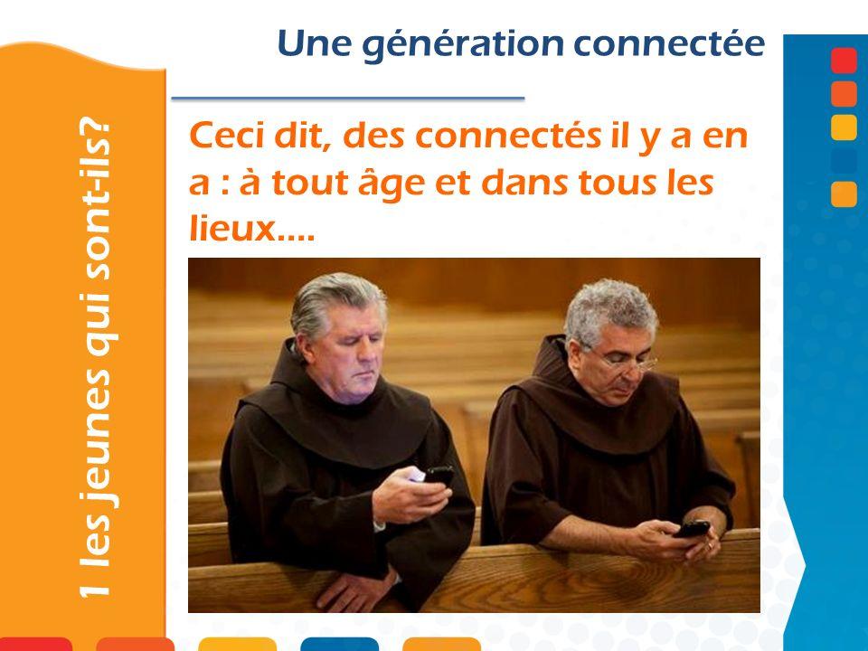 Ceci dit, des connectés il y a en a : à tout âge et dans tous les lieux…. 1 les jeunes qui sont-ils? Une génération connectée