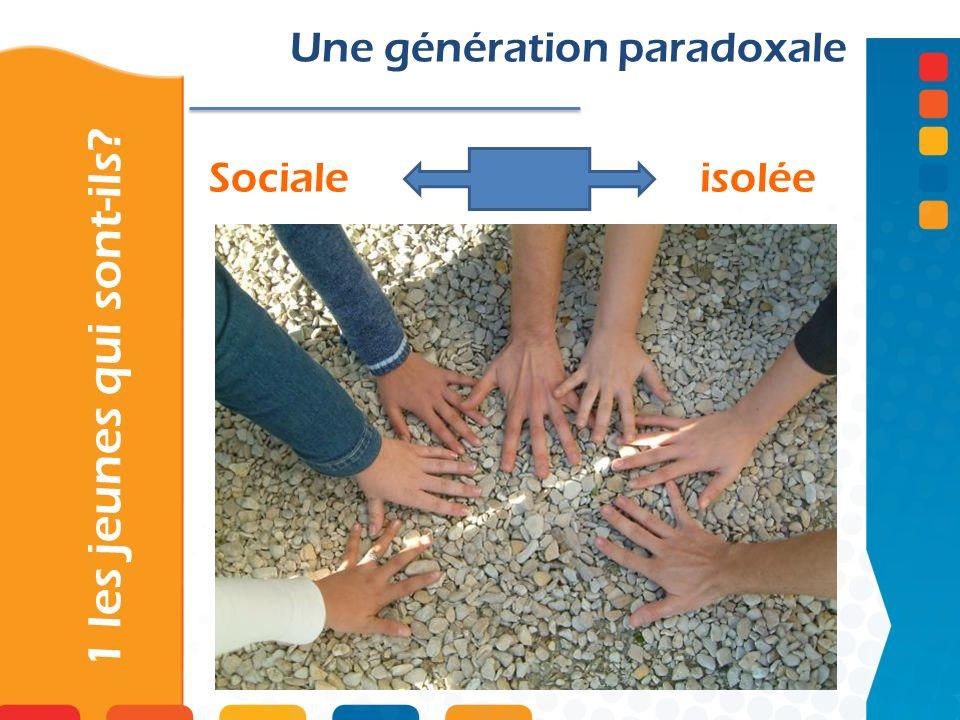 Sociale isolée 1 les jeunes qui sont-ils? Une génération paradoxale