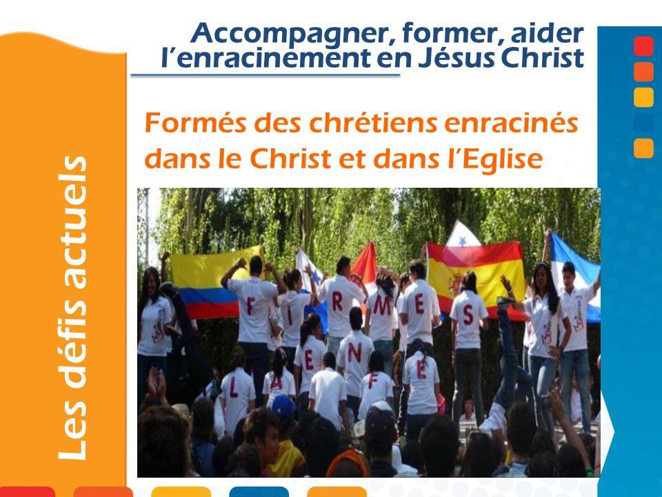 Formés des chrétiens enracinés dans le Christ et dans lEglise Les défis actuels Accompagner, former, aider lenracinement en Jésus Christ