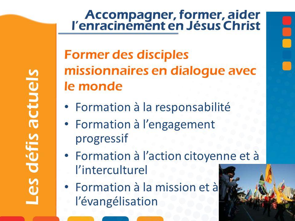 Former des disciples missionnaires en dialogue avec le monde Les défis actuels Accompagner, former, aider lenracinement en Jésus Christ Formation à la
