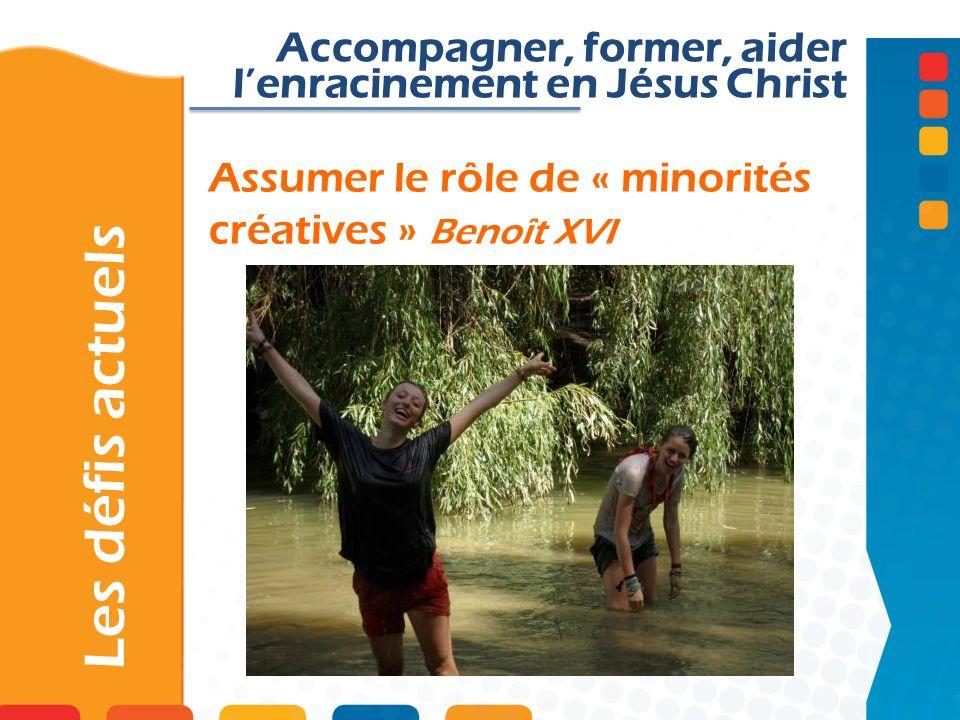 Assumer le rôle de « minorités créatives » Benoît XVI Les défis actuels Accompagner, former, aider lenracinement en Jésus Christ