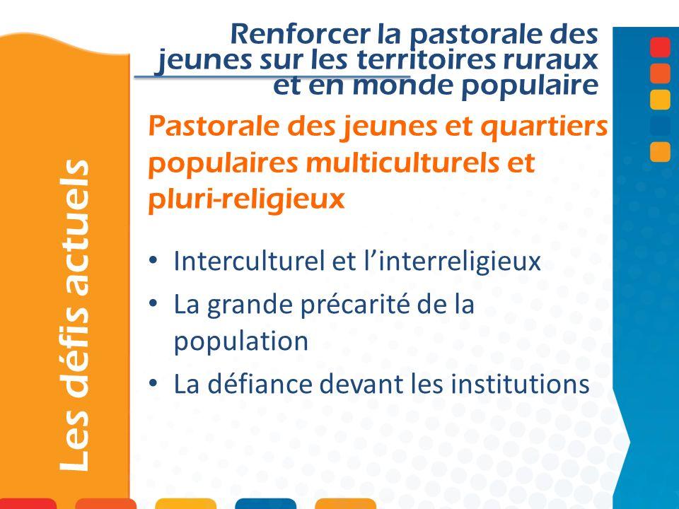 Pastorale des jeunes et quartiers populaires multiculturels et pluri-religieux Les défis actuels Renforcer la pastorale des jeunes sur les territoires