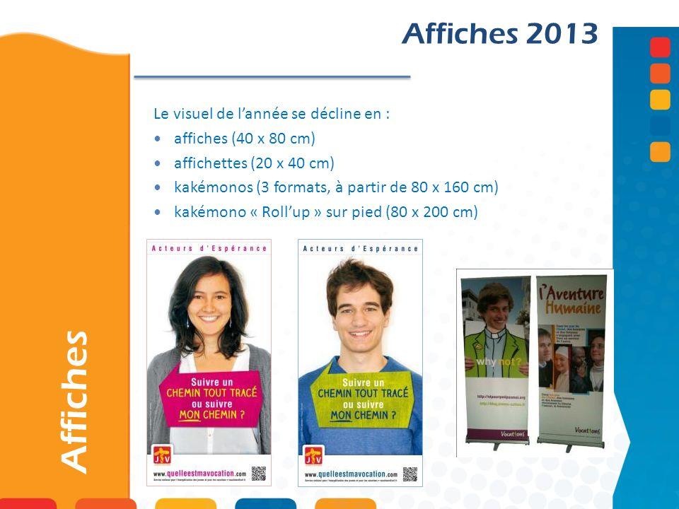Affiches Affiches 2013 Le visuel de lannée se décline en : affiches (40 x 80 cm) affichettes (20 x 40 cm) kakémonos (3 formats, à partir de 80 x 160 c
