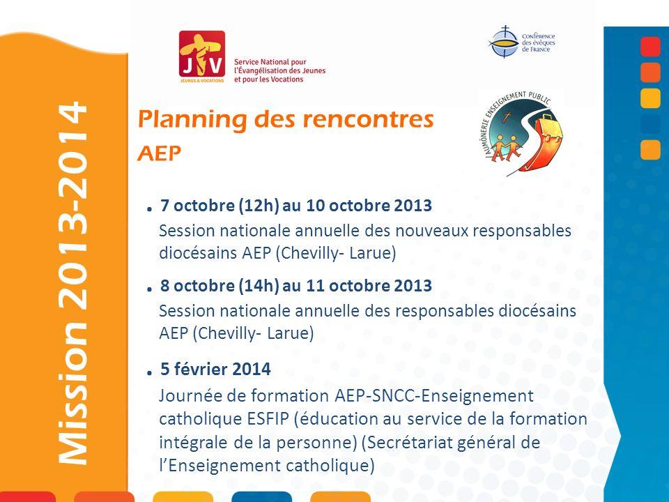 . 7 octobre (12h) au 10 octobre 2013 Session nationale annuelle des nouveaux responsables diocésains AEP (Chevilly- Larue). 8 octobre (14h) au 11 octo