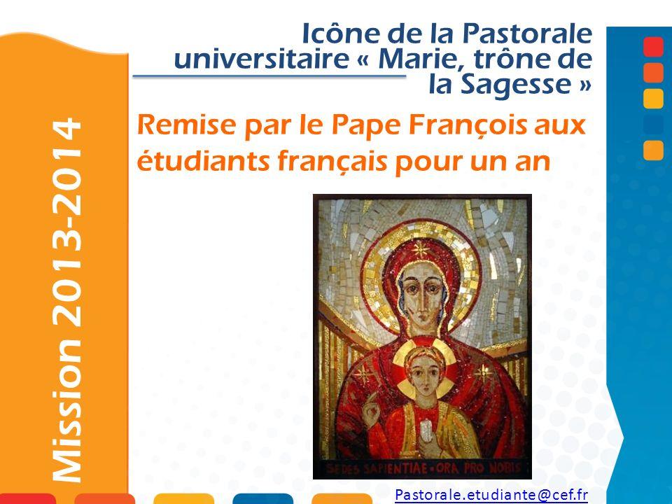 Remise par le Pape François aux étudiants français pour un an Icône de la Pastorale universitaire « Marie, trône de la Sagesse » Pastorale.etudiante@c