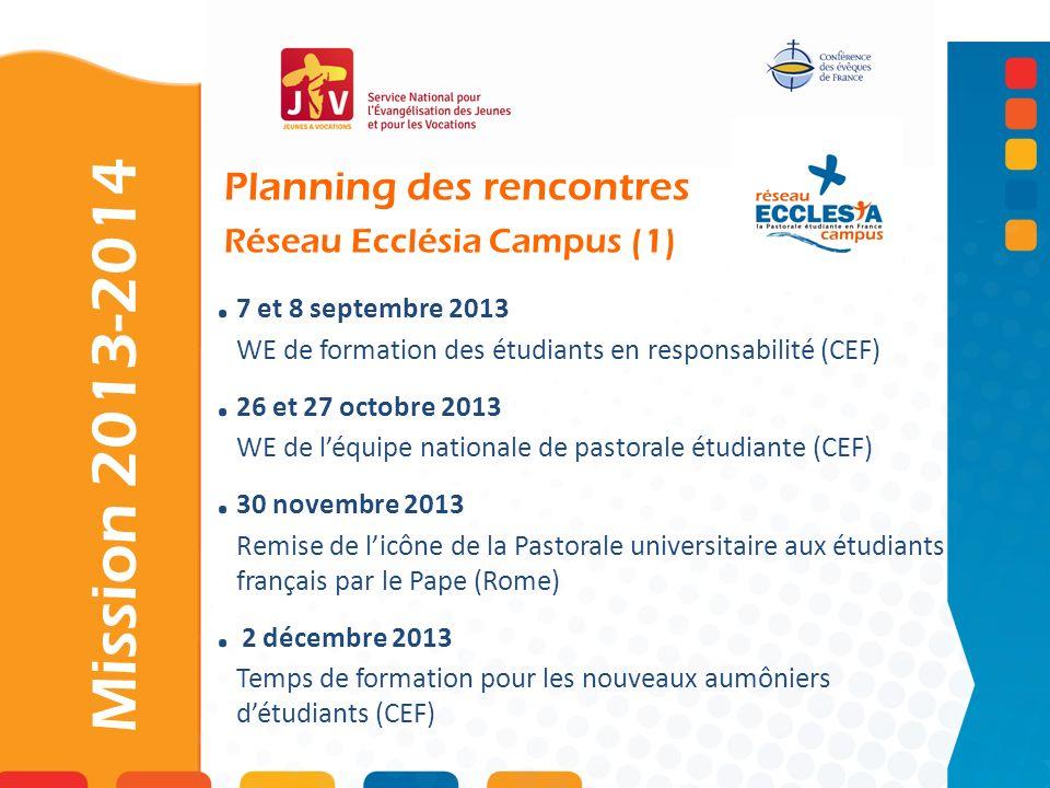 Planning des rencontres Réseau Ecclésia Campus (1). 7 et 8 septembre 2013 WE de formation des étudiants en responsabilité (CEF). 26 et 27 octobre 2013