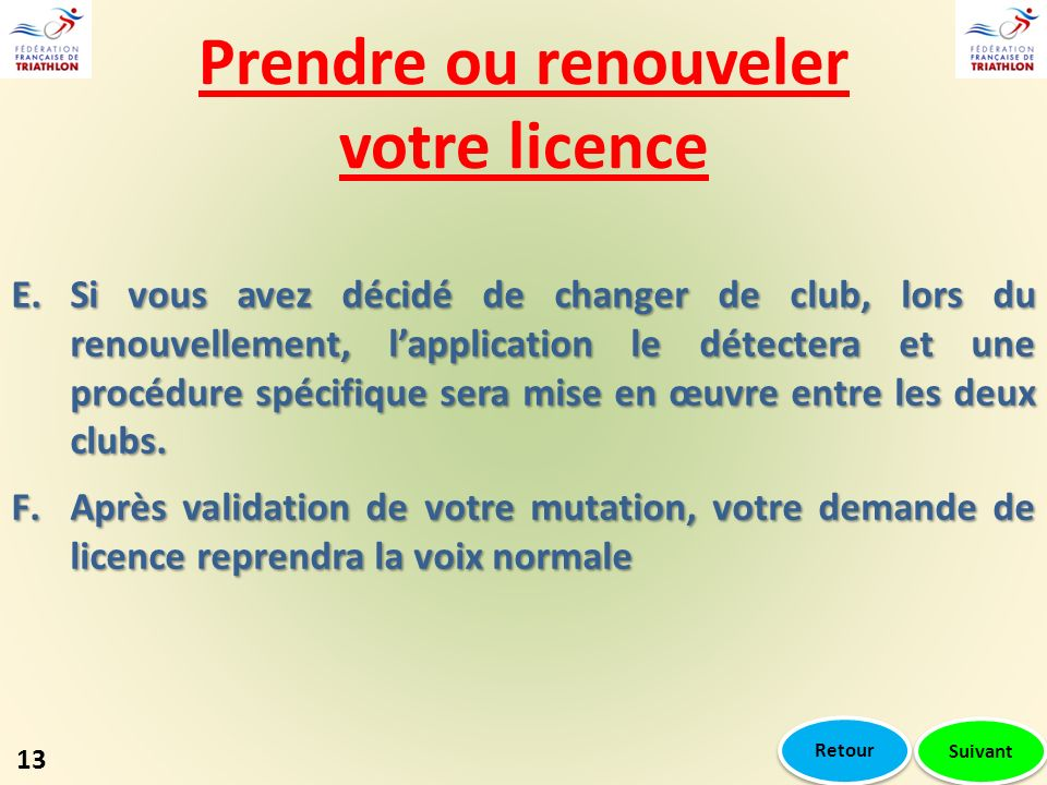 E.Si vous avez décidé de changer de club, lors du renouvellement, lapplication le détectera et une procédure spécifique sera mise en œuvre entre les deux clubs.