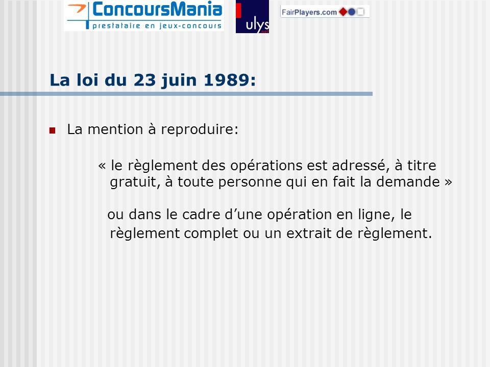 La loi du 23 juin 1989: La mention à reproduire: « le règlement des opérations est adressé, à titre gratuit, à toute personne qui en fait la demande » ou dans le cadre dune opération en ligne, le règlement complet ou un extrait de règlement.