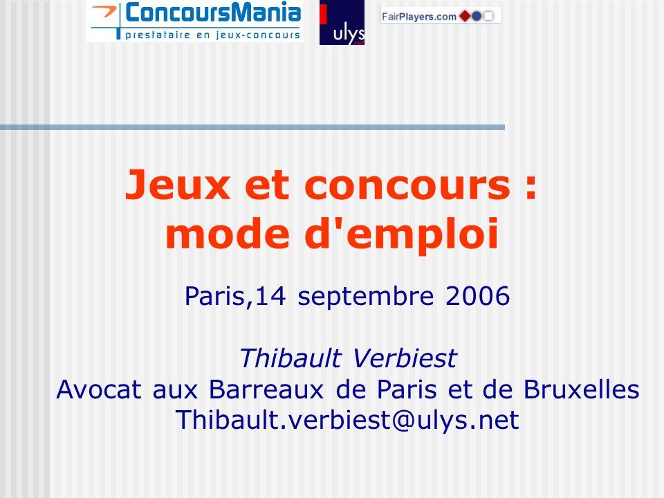 Jeux et concours : mode d emploi Paris,14 septembre 2006 Thibault Verbiest Avocat aux Barreaux de Paris et de Bruxelles Thibault.verbiest@ulys.net