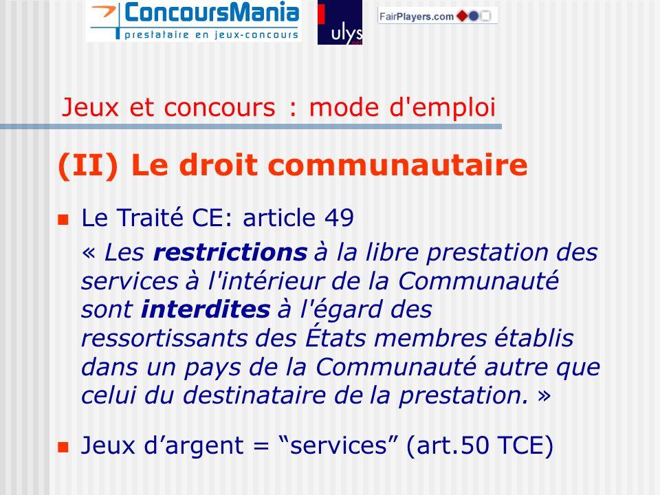 (II) Le droit communautaire Le Traité CE: article 49 « Les restrictions à la libre prestation des services à l intérieur de la Communauté sont interdites à l égard des ressortissants des États membres établis dans un pays de la Communauté autre que celui du destinataire de la prestation.
