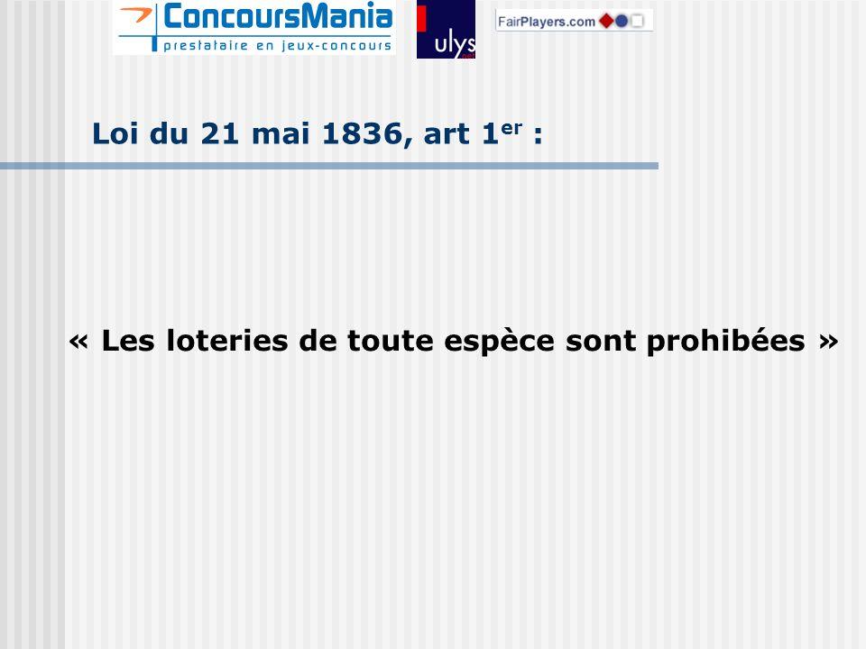 Loi du 21 mai 1836, art 1 er : « Les loteries de toute espèce sont prohibées »