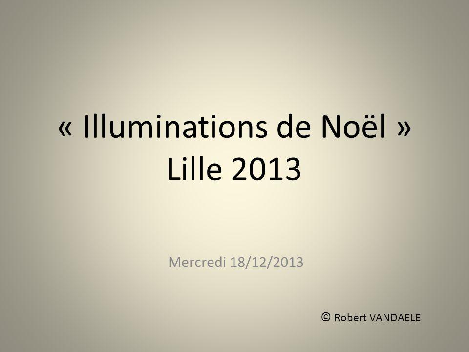 « Illuminations de Noël » Lille 2013 Mercredi 18/12/2013 © Robert VANDAELE
