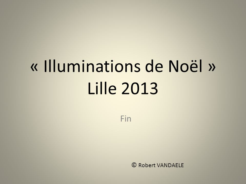 « Illuminations de Noël » Lille 2013 Fin © Robert VANDAELE