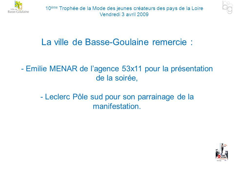 La ville de Basse-Goulaine remercie : - Emilie MENAR de lagence 53x11 pour la présentation de la soirée, - Leclerc Pôle sud pour son parrainage de la