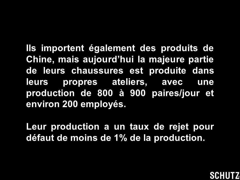 Ils importent également des produits de Chine, mais aujourdhui la majeure partie de leurs chaussures est produite dans leurs propres ateliers, avec un