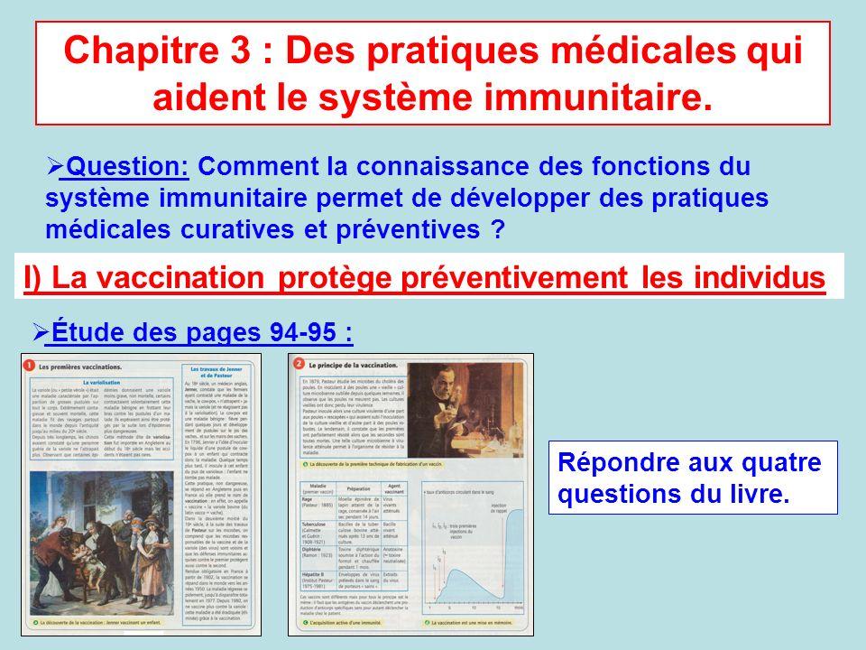 Chapitre 3 : Des pratiques médicales qui aident le système immunitaire. Question: Comment la connaissance des fonctions du système immunitaire permet