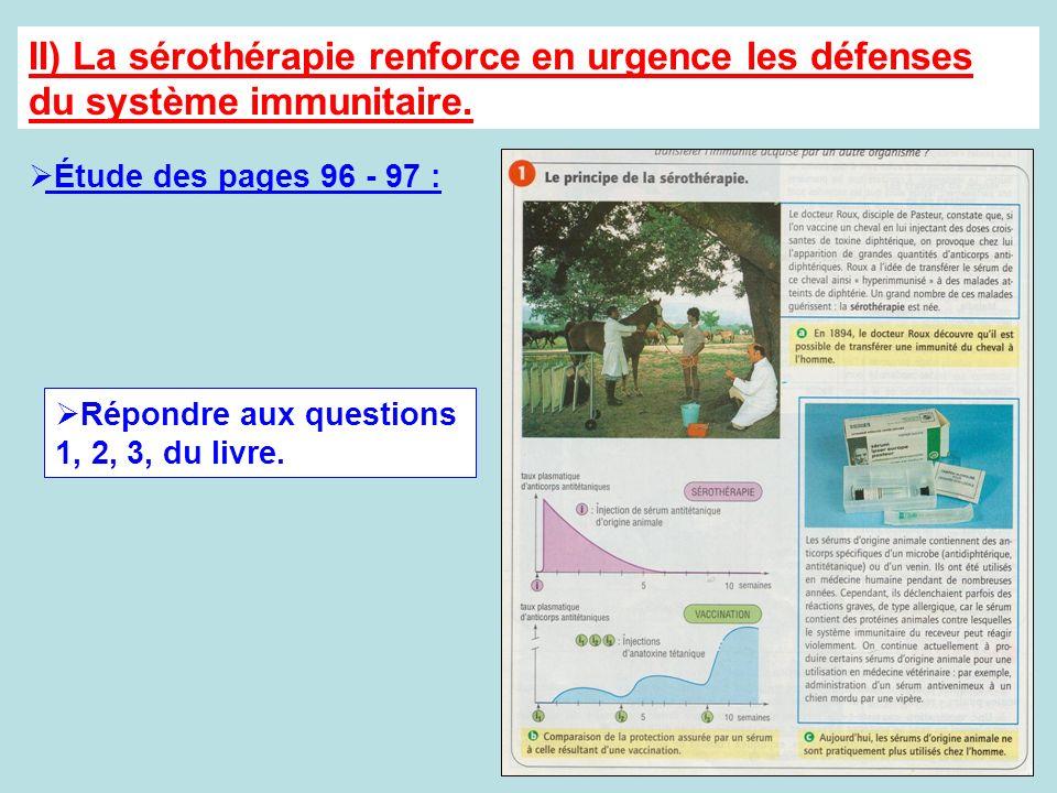 II) La sérothérapie renforce en urgence les défenses du système immunitaire. Étude des pages 96 - 97 : Répondre aux questions 1, 2, 3, du livre.