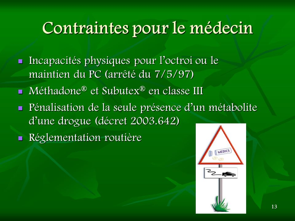 13 Contraintes pour le médecin Incapacités physiques pour loctroi ou le maintien du PC (arrêté du 7/5/97) Incapacités physiques pour loctroi ou le mai