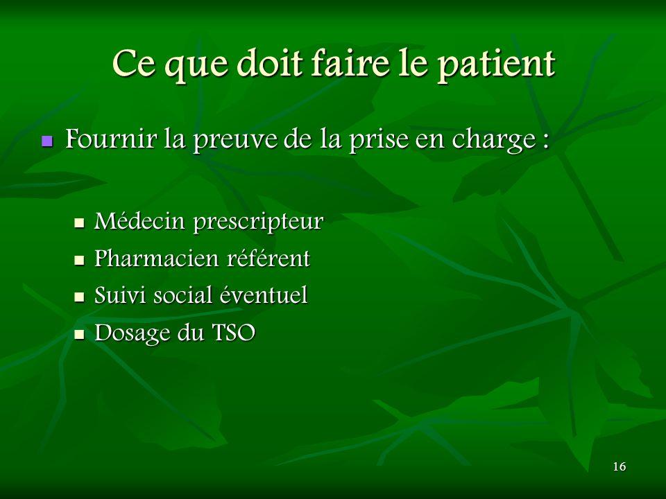 16 Ce que doit faire le patient Fournir la preuve de la prise en charge : Fournir la preuve de la prise en charge : Médecin prescripteur Médecin presc
