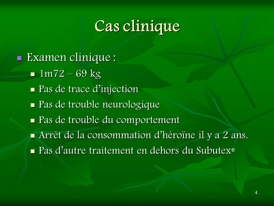 4 Cas clinique Examen clinique : Examen clinique : 1m72 – 69 kg 1m72 – 69 kg Pas de trace dinjection Pas de trace dinjection Pas de trouble neurologiq