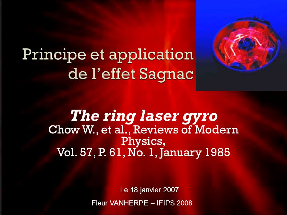 The ring laser gyro Chow W., et al., Reviews of Modern Physics, Vol. 57, P. 61, No. 1, January 1985 Le 18 janvier 2007 Fleur VANHERPE – IFIPS 2008