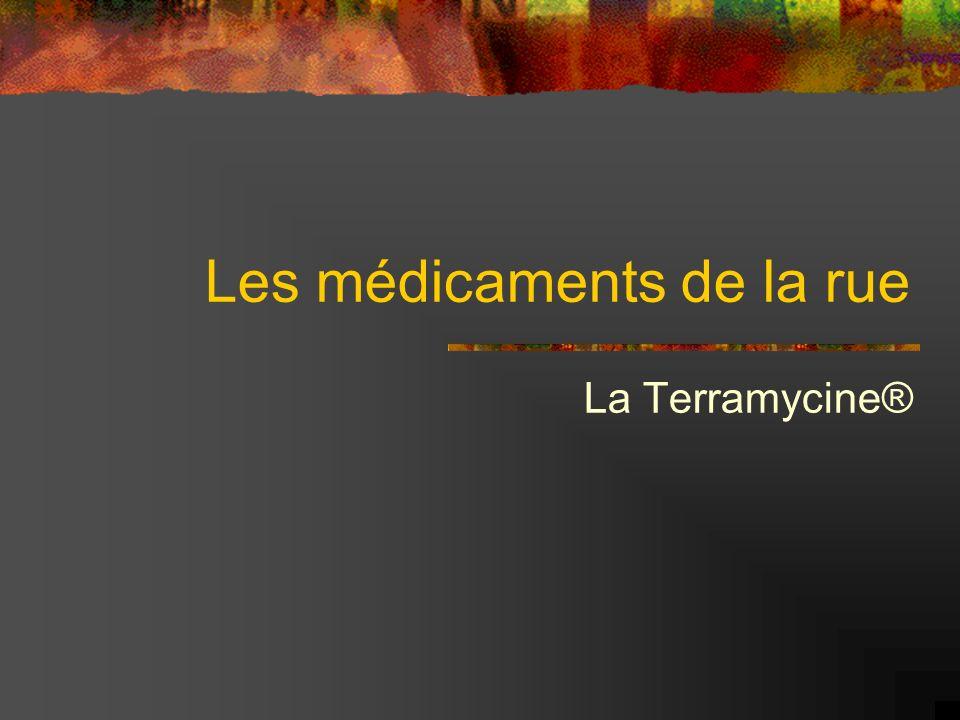 Les médicaments de la rue La Terramycine®