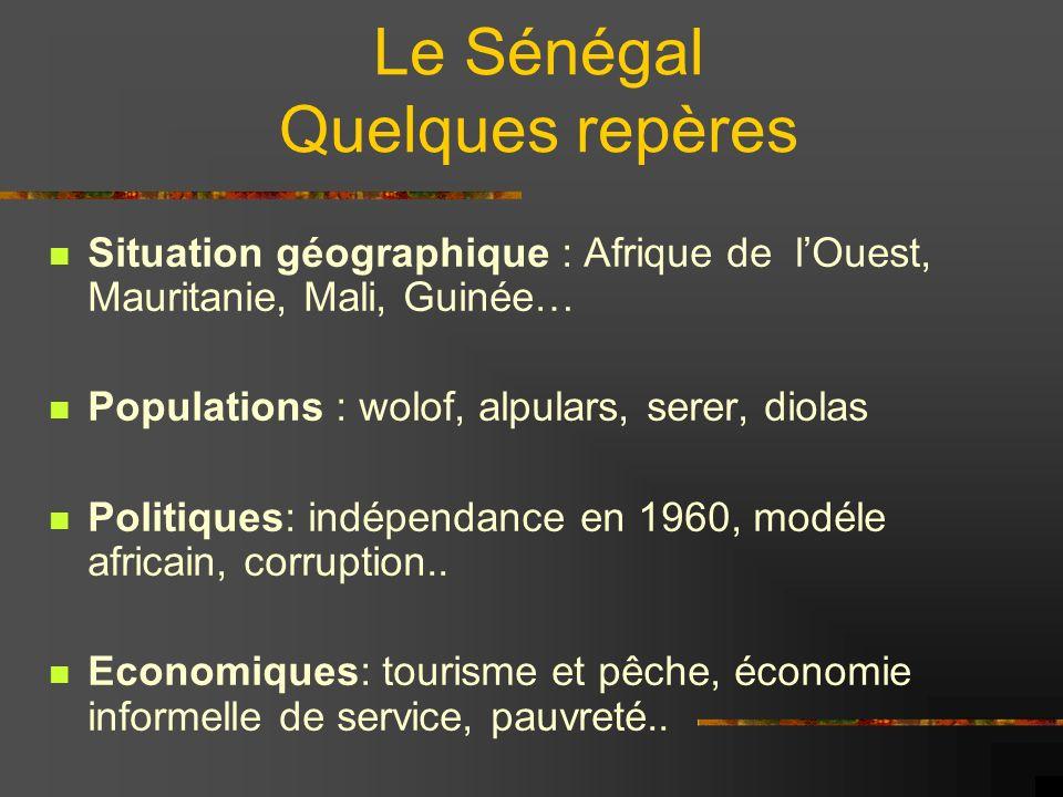 Le Sénégal Quelques repères Situation géographique : Afrique de lOuest, Mauritanie, Mali, Guinée… Populations : wolof, alpulars, serer, diolas Politiq