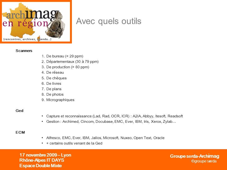Groupe serda-Arch i mag ©groupe serda 17 novembre 2009 – Lyon Rhône-Alpes IT DAYS Espace Double Mixte Avec quels outils Scanners 1.De bureau (< 29 ppm